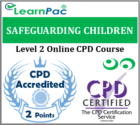 Safeguarding Children Training - Level 2 - Online CPD Accredited Course - Skills for Health UK CSTF Aligned E-Learning - LearnPac Systems UK -