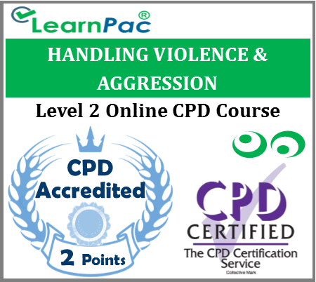 Handling Violence & Aggression - Level 2 Online CPD Training Course for Health & Social Care Providers - Skills for Health UN CSTF Aligned ELearning - LearnPac Systems UK -