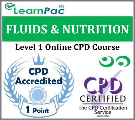 Fluids & Nutrition Training - Level 1 - Online CPD Accredited Course - Skills for Care & Skills for Health Aligned E-Learning Course - CQC Compliant E-Learning - LearnPac Systems UK -