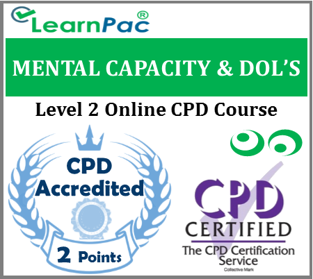 Mental Capacity Act & DoLS Training Level 2 - Online CPD Accredited Course - MCA & Deprivation of Liberty Safeguards Course - Skills for Health CSTF Aligned - LearnPac Systems UK -