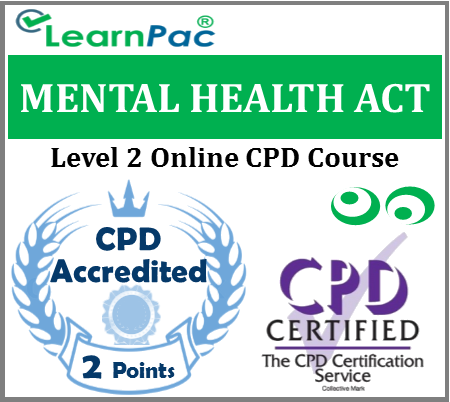 Mental Health Act Training - Level 2 - Online CPD Accredited Training Course - Aligned to Royal College of Psychiatrists Recommendations & UK Legislation - LearnPac Systems UK -
