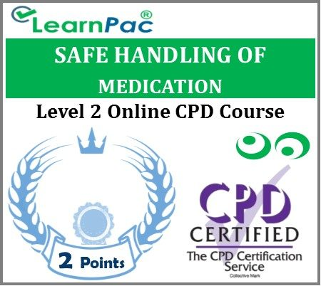 Safe Handling of Medication Training - Level 2 - Online CPD Accredited Course - LearnPac Systems UK -