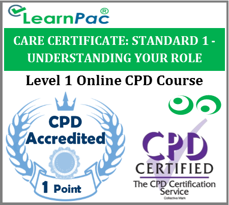Care Certificate Standard 1 - Understanding Your Role - Online CPD Accredited Training Course for Health & Social Care Workers – Skills for Care Aligned Course - LearnPac Systems UK -