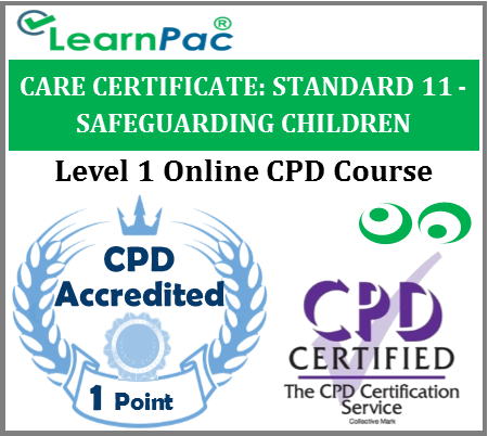 Care Certificate Standard 11 - Safeguarding Children Online Accredited Training Course for Health & Social Care Support Workers – Skills for Care Aligned - LearnPac Systems UK -