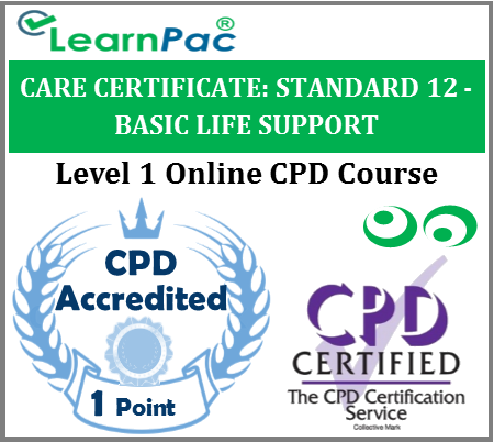 Care Certificate Standard 12 - Basic Life Support - Online CPD Training Course - for Health & Social Care Support Workers – Skills for Care Aligned Course - LearnPac Systems UK -