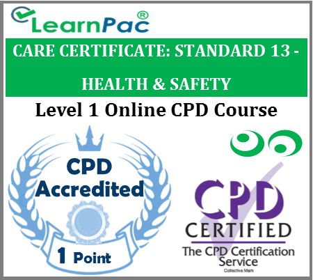 Care Certificate Standard 13 - Health & Safety Online Training Course for Health & Social Care Support Workers - Skills for Care Aligned E-Learning Course - LearnPac Systems UK -
