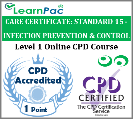 Care Certificate Standard 15 - Infection Prevention & Control Training - Online CPD Accredited Training Course - Skills for Care Aligned E-Learning Course - LearnPac Systems UK -
