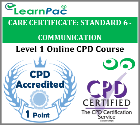 Care Certificate Standard 6 - Communication - Online CPD Accredited Training Course for Health & Social Care Workers – Skills for Care Aligned Course - LearnPac Systems UK -