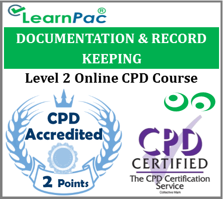 Documentation & Record Keeping - Level 2 - Online CPD Accredited Training Course for Healthcare & Social Care Professional - Meet Legal & Professional Requirements - LearnPac Systems UK -