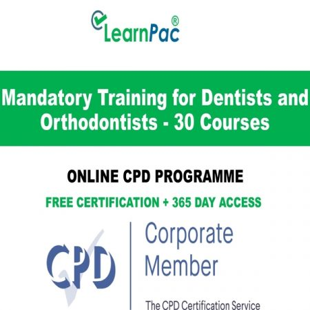 Mandatory Training for Dentists and Orthodontists - 30 Online CPD Courses - LearnPac Online Training UK -