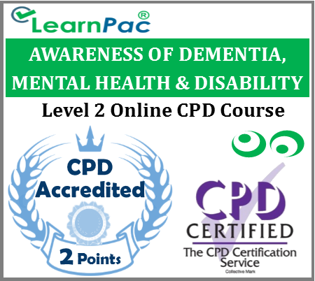 Awareness of Dementia, Mental Health & Disability Online CPD Course - Care Certificate Training Courses - Skills for Care Aligned - CQC Compliant - LearnPac Systems UK -
