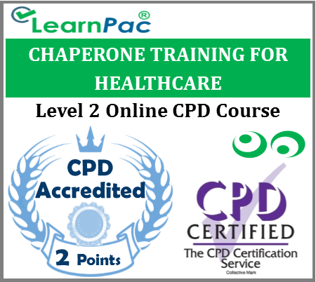 Chaperone Training for Healthcare – Level 2 – Online CPD Accredited Training Course for Health & Social Care – Skills for Health & CQC Aligned - LearnPac Systems UK -