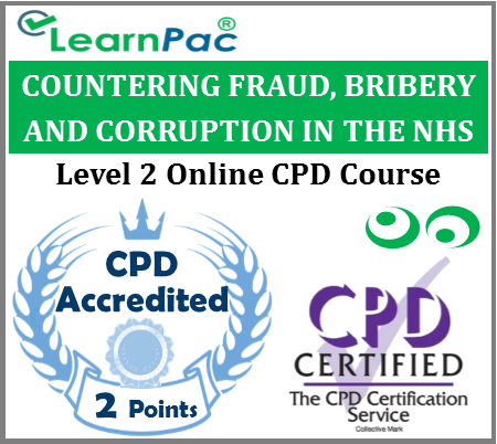Countering, Fraud, Bribery and Corruption in the NHS Online Course - CPD Accredited Online Training Course - Skills for Health CSTF Aligned E-Learning - LearnPac Systems UK -