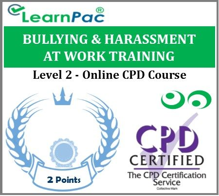 Bullying and Harassment at Work Training - Level 2 - Online CPD Accredited Courses - LearnPac Systems UK -