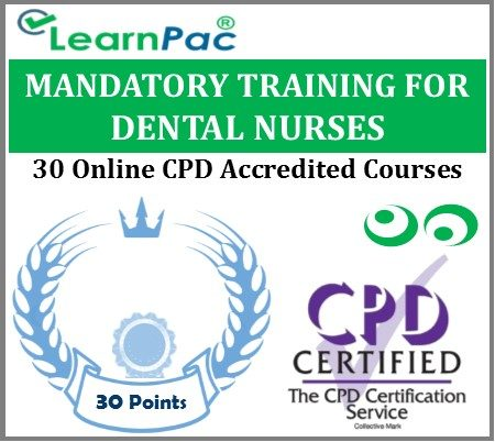 Mandatory Training for Dental Nurses - 30 CPD Accredited Online Courses - LearnPac Systems UK -